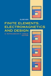 Finite Elements, Electromagnetics and Design ebook by S.R.H. Hoole