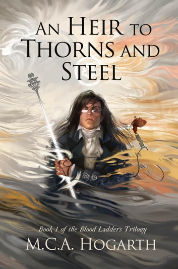 An Heir to Thorns and Steel - Blood Ladders, #1 ebook by M.C.A. Hogarth