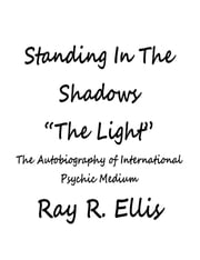 "Standing In The Shadows ""The Light"" ebook by Ray R. Ellis"