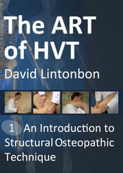 The Art of HVT - Introduction to Structural Osteopathic Technique - An Introduction to Structural Osteopathic Technique ebook by David Lintonbon