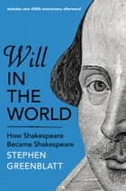 Will In The World - How Shakespeare Became Shakespeare eBook by Stephen Greenblatt