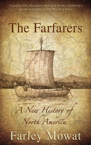 The Farfarers - A New History of North America ebook by Farley Mowat