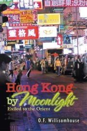 Hong Kong by Moonlight - Exiled to the Orient ebook by O.F. Willisomhouse