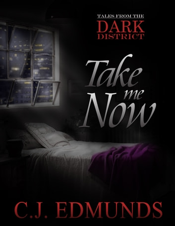Take Me Now - Tales from the Dark District #1 ebook by C.J. Edmunds