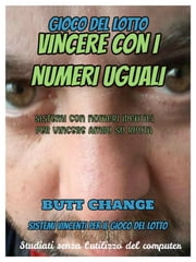 Vincere con i numeri uguali:gioco del lotto Butt Change by Mat Marlin ebook by Kobo.Web.Store.Products.Fields.ContributorFieldViewModel