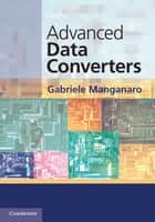 Advanced Data Converters ebook by Gabriele Manganaro