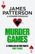 Murder Games – Part 3 ebook by James Patterson