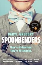 Spoonbenders - A hilarious and heartwarming family drama, a BBC Radio 2 Book Club pick ebook by Daryl Gregory