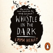Whistle in the Dark - From the bestselling author of Elizabeth is Missing audiobook by Emma Healey