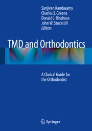 TMD and Orthodontics - A clinical guide for the orthodontist ebook by Sanjivan Kandasamy,Charles S. Greene,Donald J. Rinchuse,John W. Stockstill