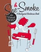 She-Smoke - A Backyard Barbecue Book ebook by