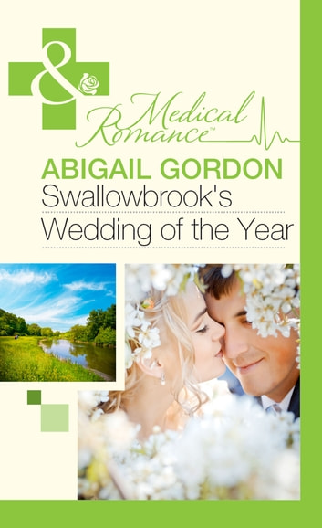 Swallowbrook's Wedding Of The Year (Mills & Boon Medical) ebook by Abigail Gordon