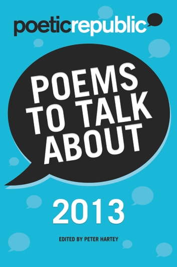 Poetic Republic: Poems to Talk About 2013 eBook by Peter Hartey