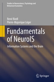 Fundamentals of NeuroIS - Information Systems and the Brain ebook by René Riedl,Pierre-Majorique Léger