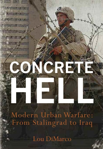 Concrete Hell - Urban Warfare From Stalingrad to Iraq ebook by Louis A. DiMarco