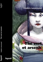 Thé vert et arsenic ebook by Kobo.Web.Store.Products.Fields.ContributorFieldViewModel