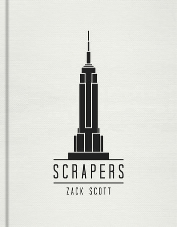 Scrapers - A Visual Guide to Extraordinary Buildings ebook by Zack Scott