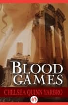 Blood Games ebook by Chelsea Quinn Yarbro