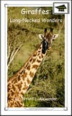 Giraffes: Long-Necked Wonders: Educational Version ebook by Caitlind L. Alexander