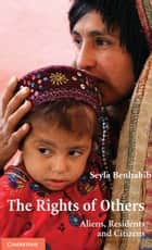 The Rights of Others - Aliens, Residents, and Citizens ebook by Seyla Benhabib