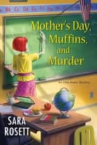 Mother's Day, Muffins, and Murder ebook by Sara Rosett