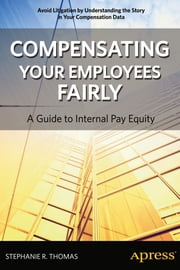 Compensating Your Employees Fairly - A Guide to Internal Pay Equity ebook by Stephanie R. Thomas