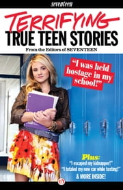 Seventeen's Terrifying True Teen Stories ebook by Seventeen