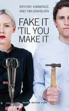 Fake It 'Til You Make It eBook by Bryony Kimmings, Tim Grayburn