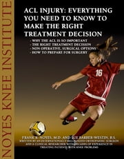 ACL Injury: Everything You Need to Know to Make the Right Treatment Decision 電子書籍 by Sue Barber-Westin, Dr. Frank Noye