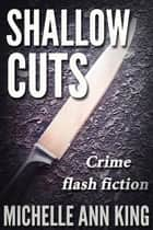 Shallow Cuts ebook by Michelle Ann King