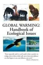 Global Warming: Handbook of Ecological Issues ebook by Paul F. Ploutz
