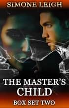 The Master's Child - Box Set Two - The Master's Child Box Set, #2 ebook by