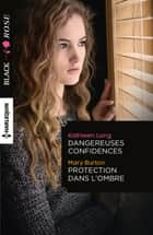 Dangereuses confidences - Protection dans l'ombre eBook by Kathleen Long, Mary Burton