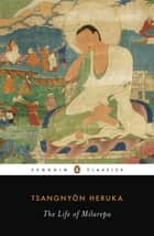 The Life of Milarepa ebook by Tsangnyon Heruka,Andrew Quintman,Donald S. Lopez