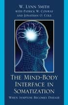 The Mind-Body Interface in Somatization ebook by Lynn W. Smith,Patrick W. Conway,Jonathan O. Cole