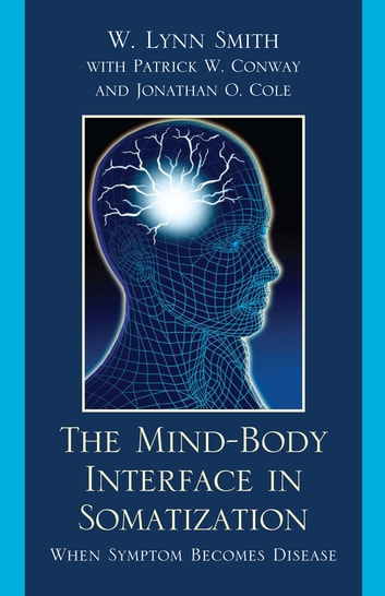 The Mind-Body Interface in Somatization - When Symptom Becomes Disease ebook by Lynn W. Smith,Patrick W. Conway,Jonathan O. Cole