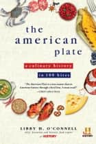 The American Plate - A Culinary History in 100 Bites ebook by Libby O'Connell