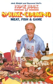 Home Book Smoke Cooking Meat, Fish & Game ebook by Jack Sleight, Raymond Hull