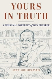 Yours in Truth - A Personal Portrait of Ben Bradlee ebook by Jeff Himmelman