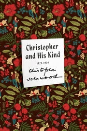 Christopher and His Kind - A Biography ebook by Christopher Isherwood