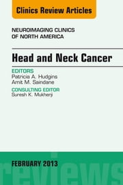 Head and Neck Cancer, An Issue of Neuroimaging Clinics, ebook by Patricia A. Hudgins,Amit M. Saindane