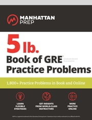 5 lb. Book of GRE Practice Problems - 1,800+ Practice Problems in Book and Online ebook by Manhattan Prep