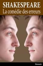 "La comédie des erreurs - ou ""Les méprises"" ebook by William Shakespeare"