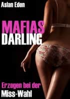 MAFIAS DARLING! - Erzogen bei der Miss-Wahl | Dark-Romance ebook by Aslan Eden
