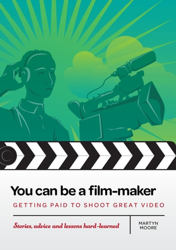 You can be a film-maker ebook by Martyn Moore