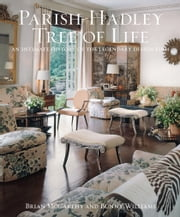 Parish-Hadley Tree of Life - An Intimate History of the Legendary Design Firm ebook by Brian J. McCarthy,Bunny Williams