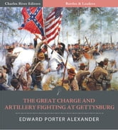 Battles & Leaders of the Civil War: The Great Charge and Artillery Fighting at Gettysburg ebook by Edward Porter Alexander