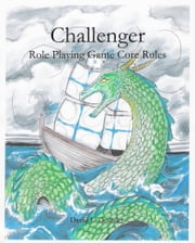 Challenger: Roleplaying Game Core Rules ebook by David Dostaler