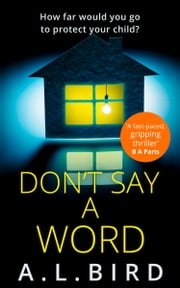 Don't Say a Word: How far would a mother go to protect her child in 2017 ebook by A. L. Bird