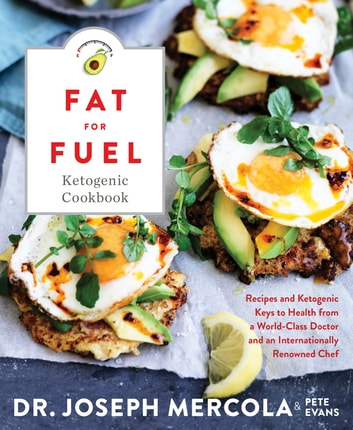 Fat for Fuel Ketogenic Cookbook - Recipes and Ketogenic Keys to Health from a World-Class Doctor and an Internationally Renowned Chef ebook by Dr. Joseph Mercola